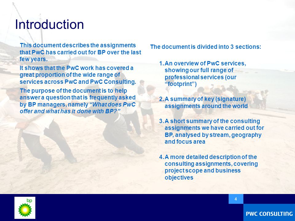  4 Introduction This document describes the assignments that PwC has carried out for BP over the last few years.