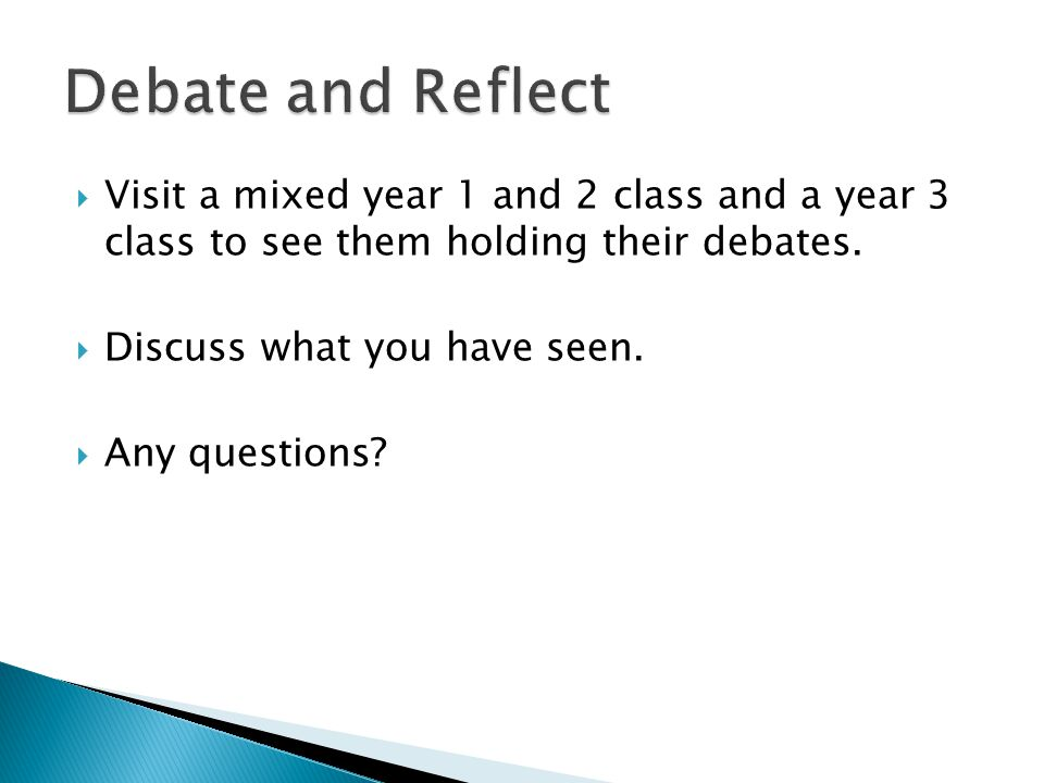  Visit a mixed year 1 and 2 class and a year 3 class to see them holding their debates.