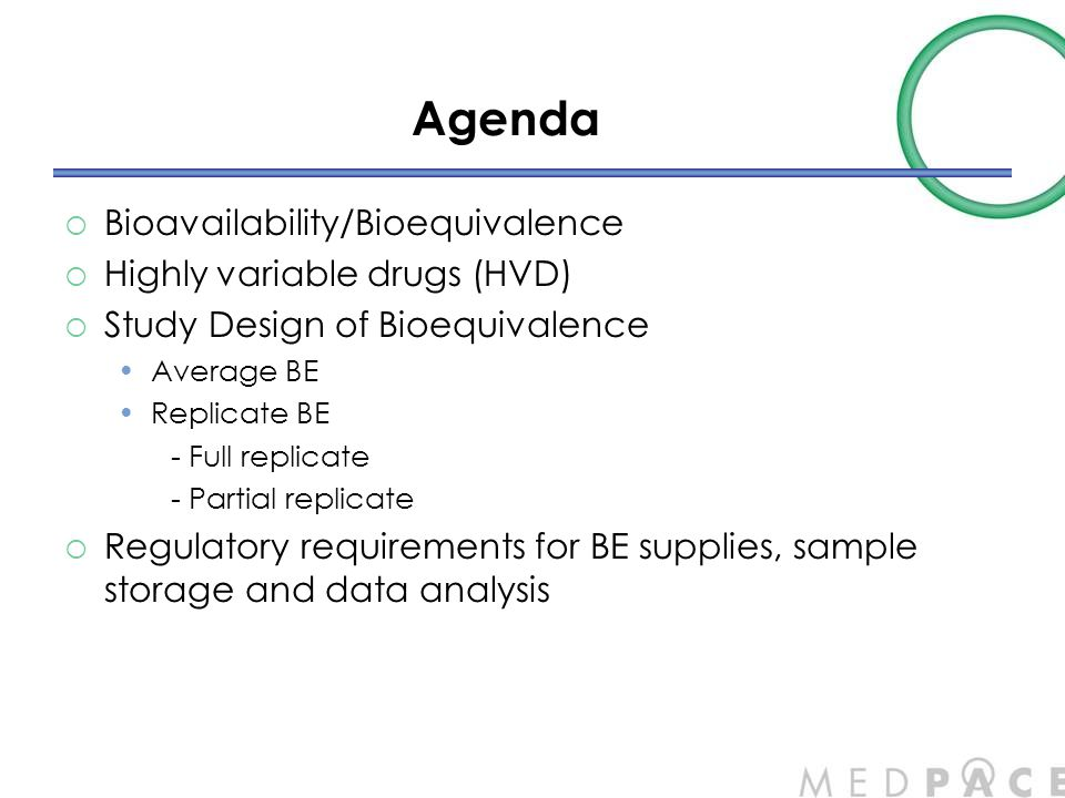 Agenda  Bioavailability/Bioequivalence  Highly variable drugs (HVD)  Study Design of Bioequivalence Average BE Replicate BE - Full replicate - Part