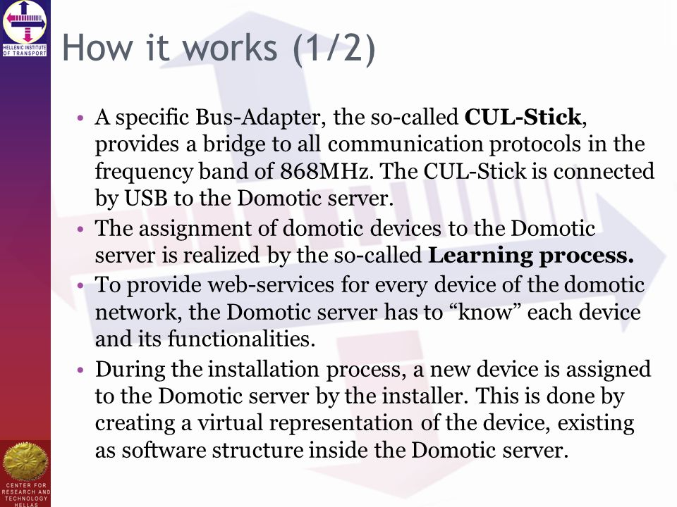 How it works (1/2) A specific Bus-Adapter, the so-called CUL-Stick, provides a bridge to all communication protocols in the frequency band of 868MHz.