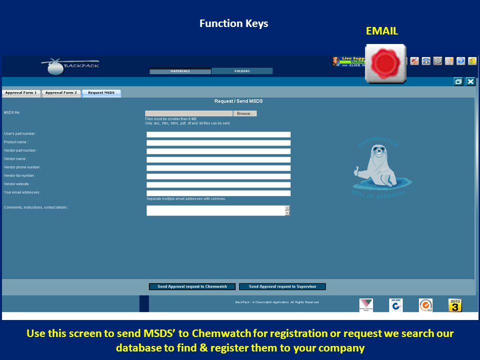 Function Keys EMAIL Use this screen to send MSDS' to Chemwatch for registration or request we search our database to find & register them to your company