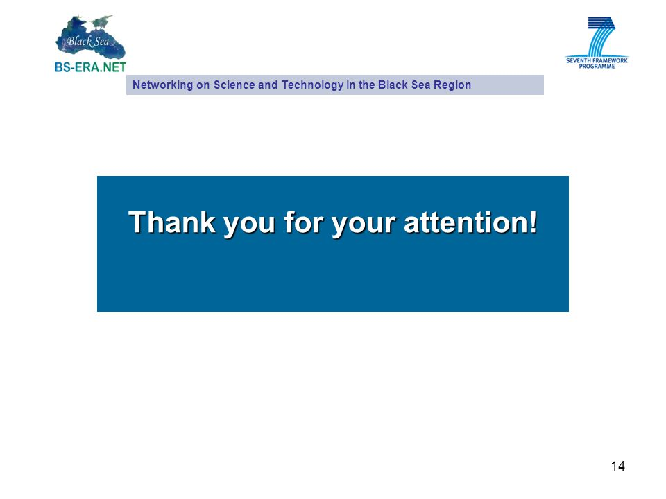 14 Thank you for your attention! Networking on Science and Technology in the Black Sea Region