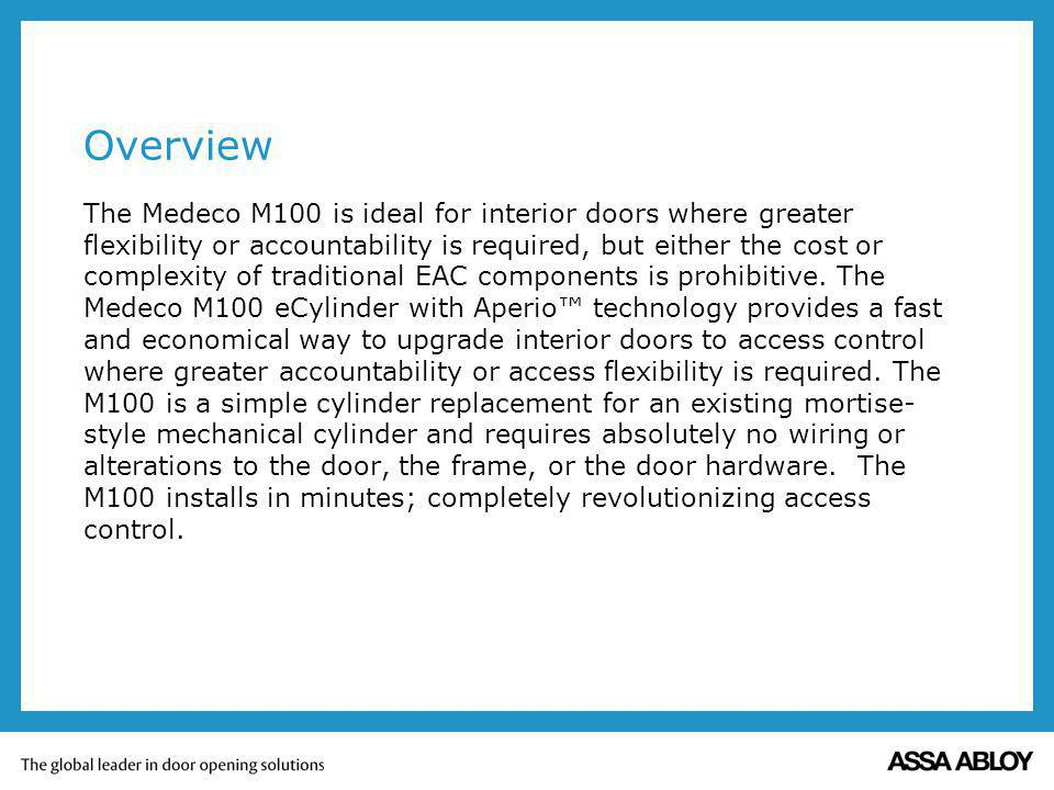Overview The Medeco M100 is ideal for interior doors where greater flexibility or accountability is required, but either the cost or complexity of traditional EAC components is prohibitive.
