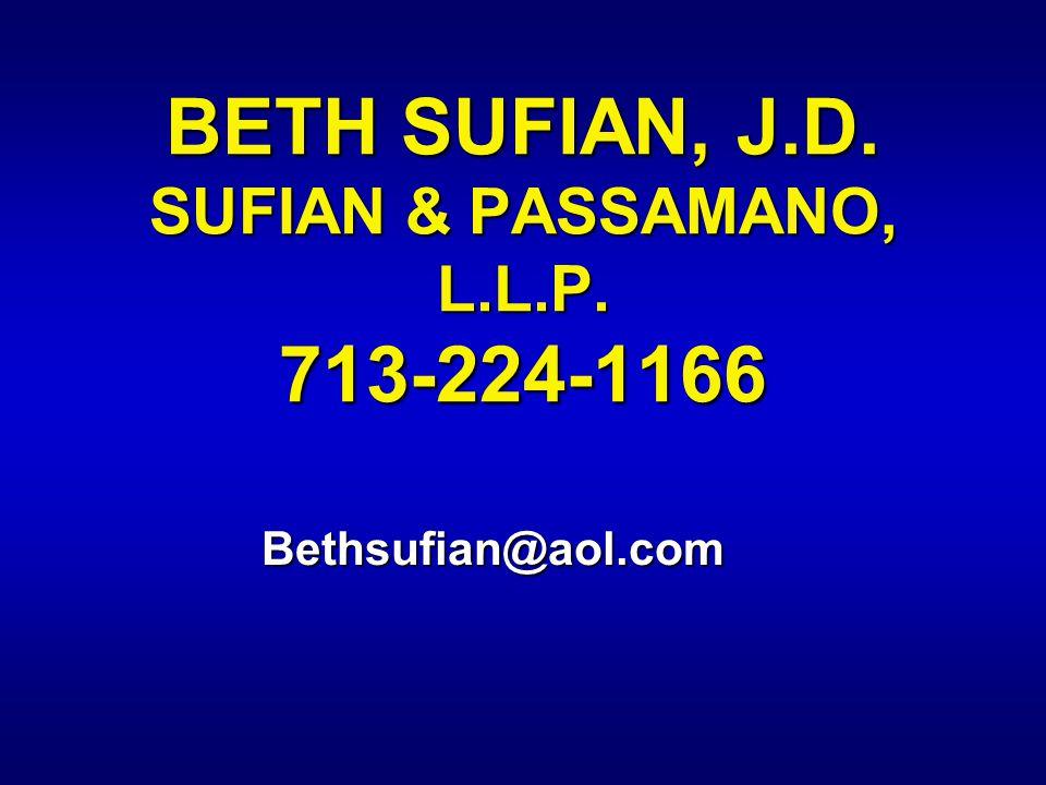 BETH SUFIAN, J.D. SUFIAN & PASSAMANO, L.L.P. 713-224-1166 Bethsufian@aol.com