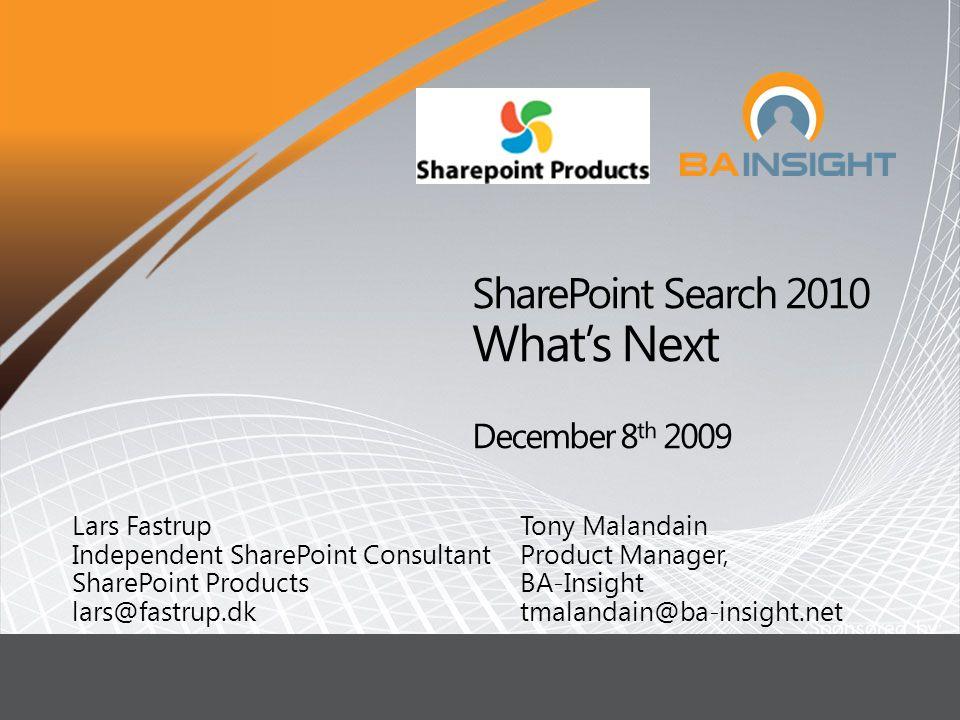 L Lars Fastrup Independent SharePoint Consultant SharePoint Products lars@fastrup.dk Tony Malandain Product Manager, BA-Insight tmalandain@ba-insight.net