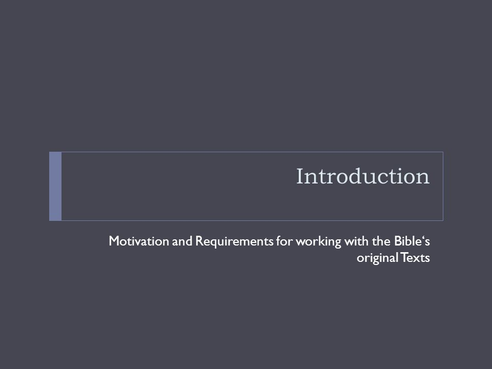CONTENT  THEORY  Introduction  The Bible s original Text  Important Tools for working with the Bible's original Texts  EXERCISE  Basic Principals of BibleStudy2009  Translation of dedicated Words  Translation of a Verse Copyright © 2009, Frank Bögelsack, All rights reserved