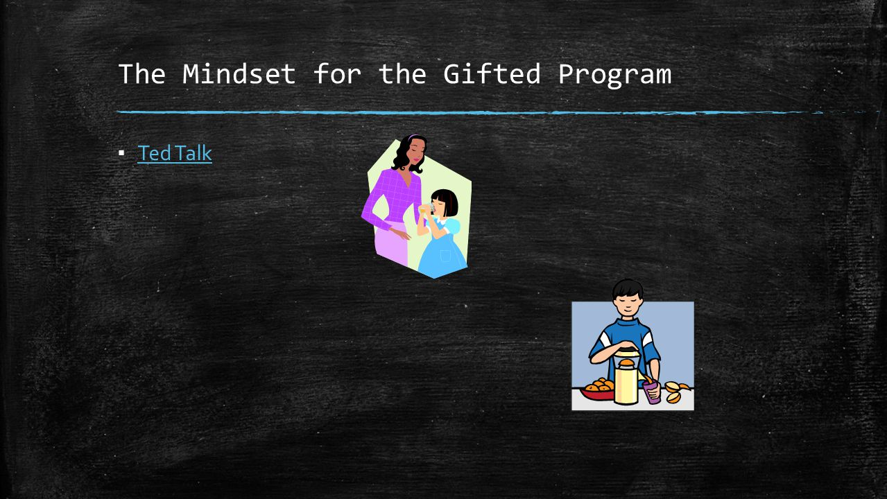 The Mindset for the Gifted Program ▪ Ted Talk Ted Talk