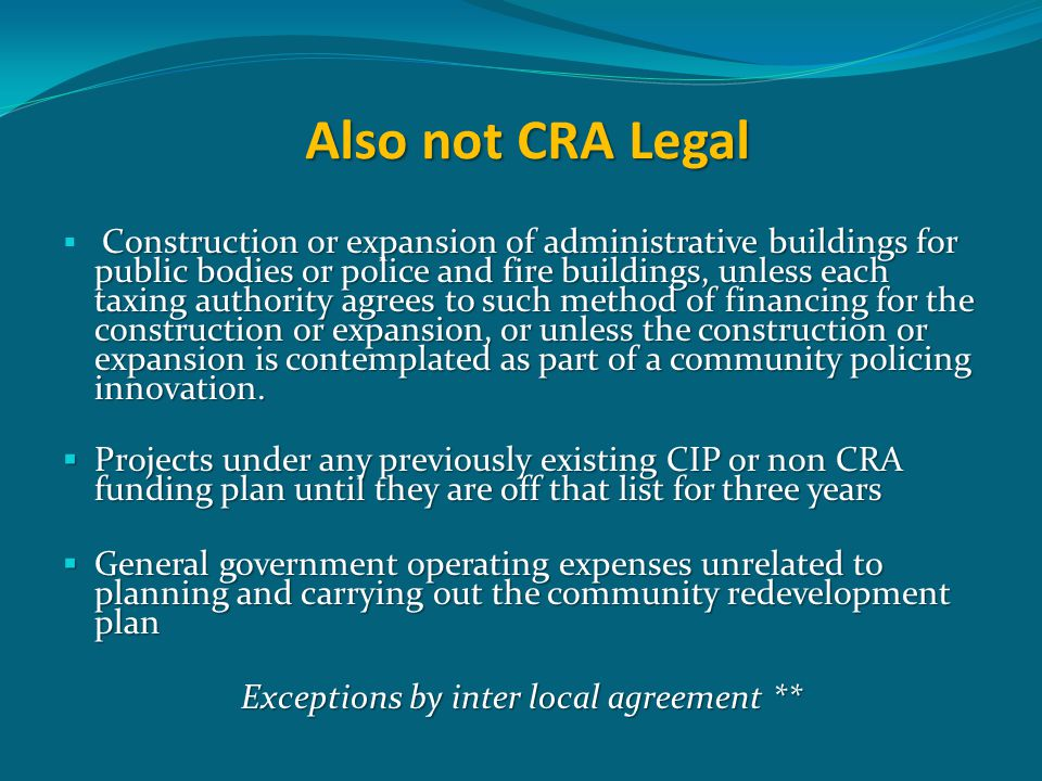 Also not CRA Legal Construction or expansion of administrative buildings for public bodies or police and fire buildings, unless each taxing authority