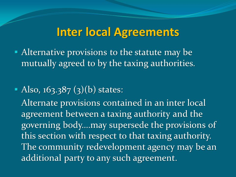 Inter local Agreements  Alternative provisions to the statute may be mutually agreed to by the taxing authorities.