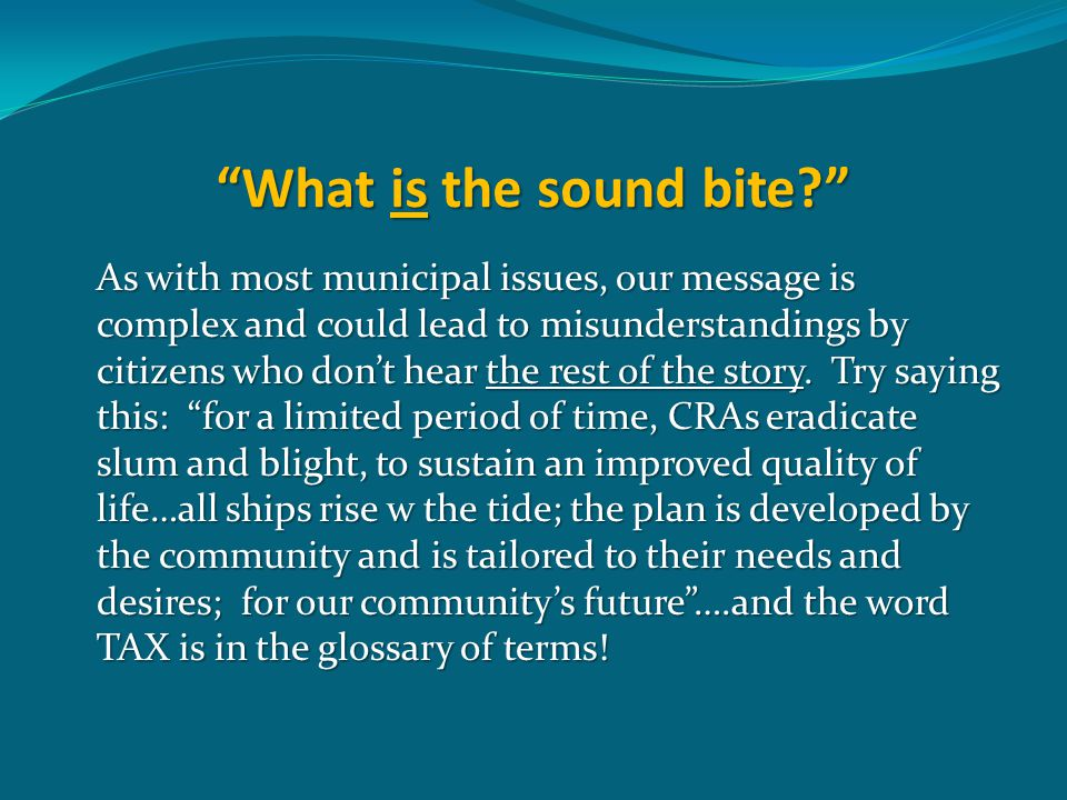 What is the sound bite As with most municipal issues, our message is complex and could lead to misunderstandings by citizens who don't hear the rest of the story.