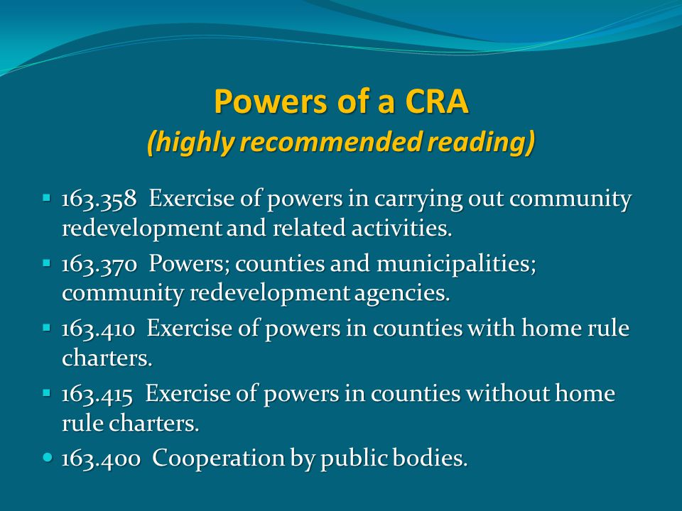 Powers of a CRA (highly recommended reading)  163.358 Exercise of powers in carrying out community redevelopment and related activities.