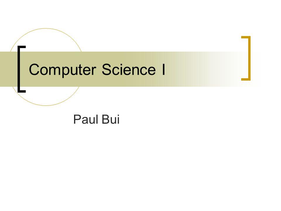 Computer Science I Paul Bui