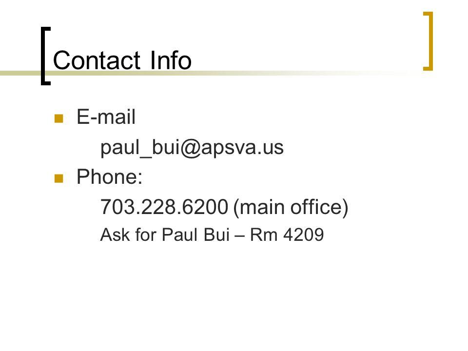 Contact Info E-mail paul_bui@apsva.us Phone: 703.228.6200 (main office) Ask for Paul Bui – Rm 4209