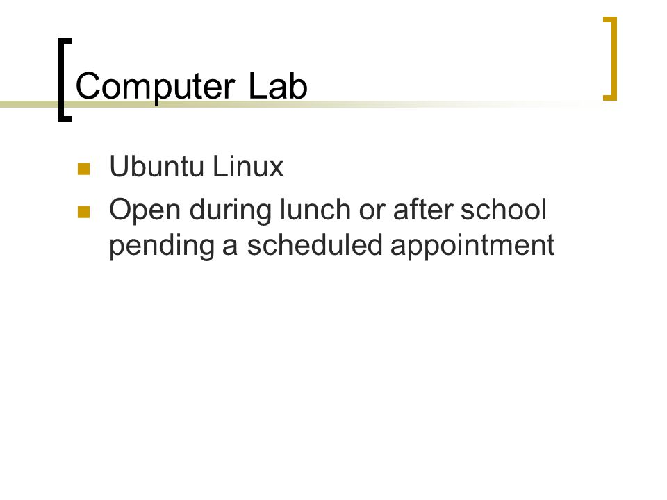 Computer Lab Ubuntu Linux Open during lunch or after school pending a scheduled appointment