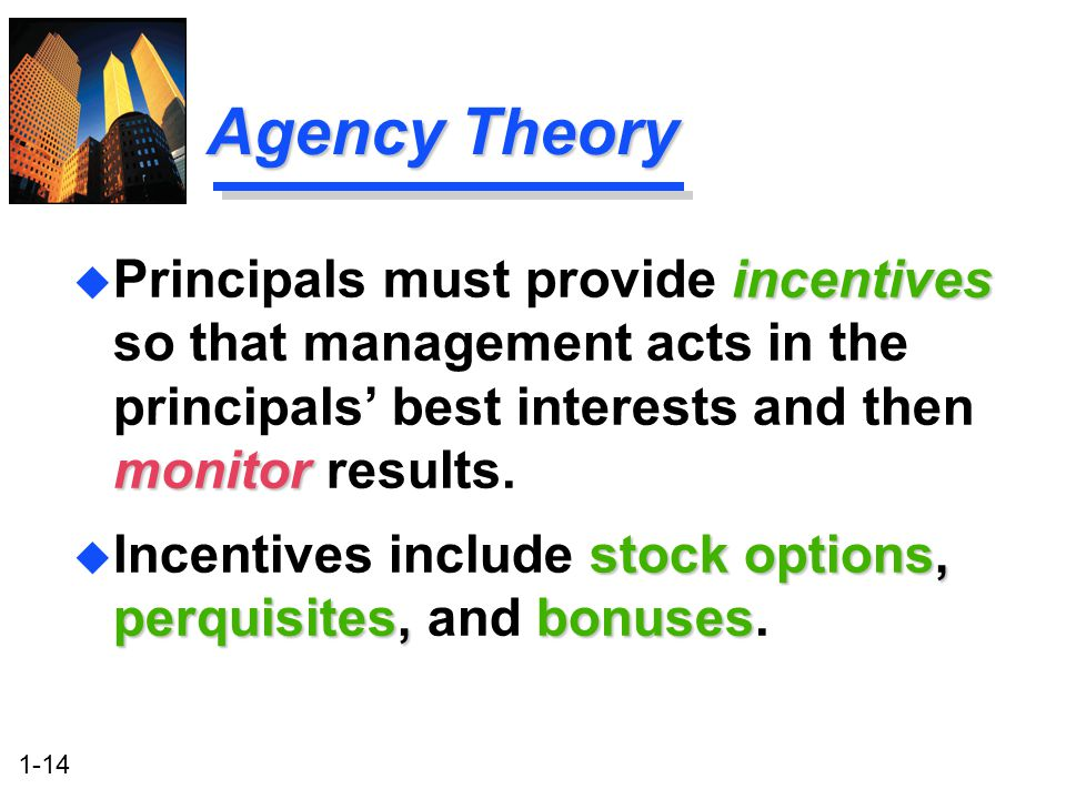 1-14 Agency Theory stock options, perquisites, bonuses u Incentives include stock options, perquisites, and bonuses.