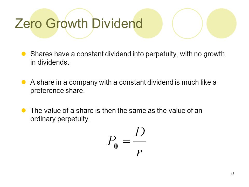 13 Zero Growth Dividend Shares have a constant dividend into perpetuity, with no growth in dividends. A share in a company with a constant dividend is