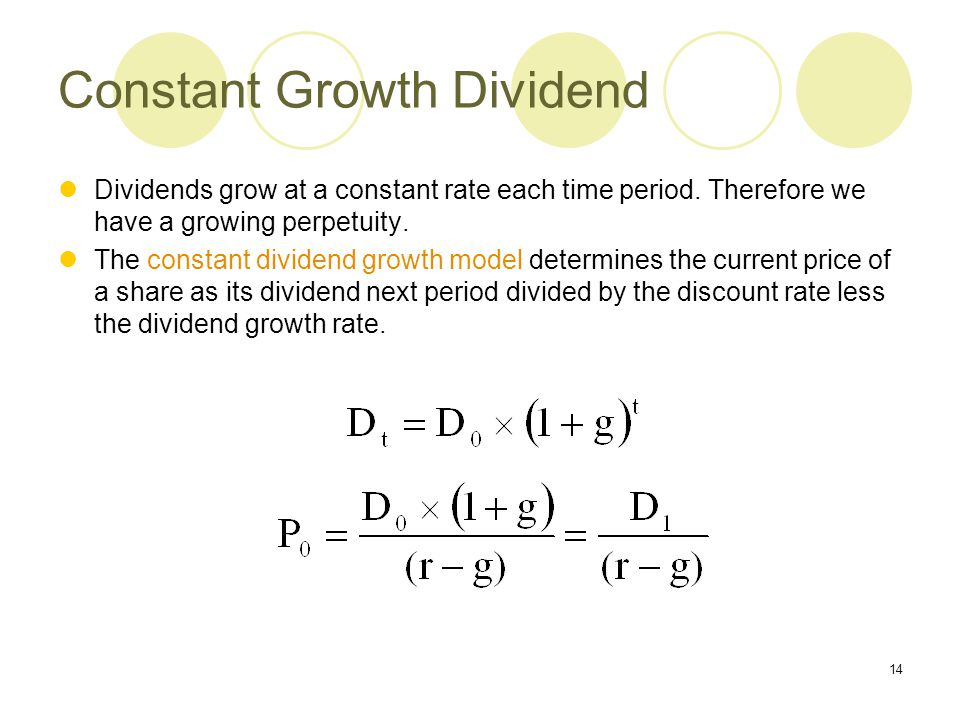 14 Constant Growth Dividend Dividends grow at a constant rate each time period. Therefore we have a growing perpetuity. The constant dividend growth m