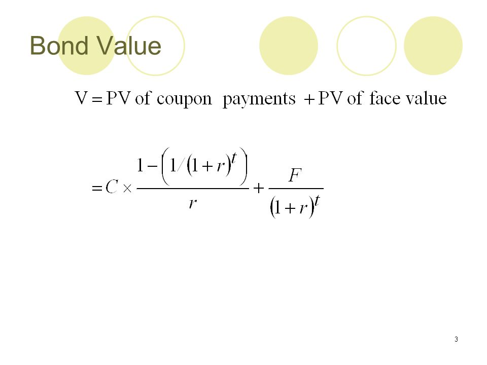 4 Example 1—Bond Value A bond with a face value of $1000 and a coupon rate of 6 per cent has 10 years to maturity.