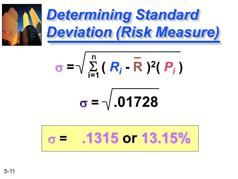 5-11 Determining Standard Deviation (Risk Measure)   =  ( R i - R ) 2 ( P i )   =.01728 .131513.15%  =.1315 or 13.15%   =  ( R i - R ) 2 ( P
