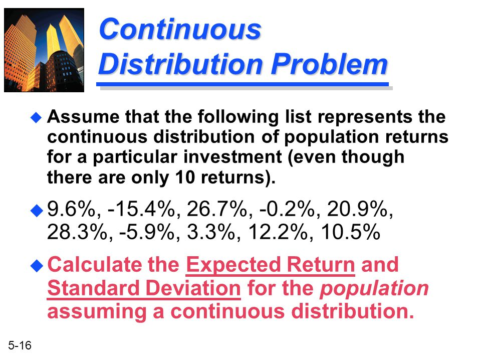 5-16 Continuous Distribution Problem u Assume that the following list represents the continuous distribution of population returns for a particular in