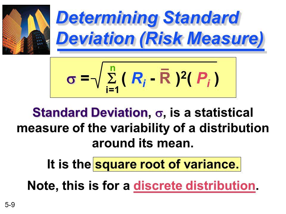 5-9 Determining Standard Deviation (Risk Measure)   =  ( R i - R ) 2 ( P i ) Standard Deviation  Standard Deviation, , is a statistical measure o