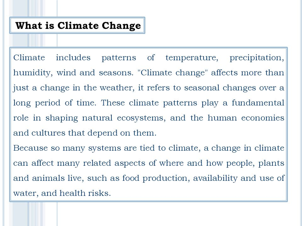 What is Climate Change Climate includes patterns of temperature, precipitation, humidity, wind and seasons.