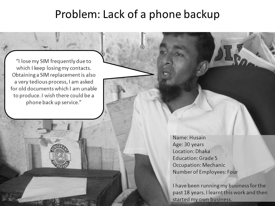 "Problem: Lack of a phone backup ""I lose my SIM frequently due to which I keep losing my contacts. Obtaining a SIM replacement is also a very tedious p"