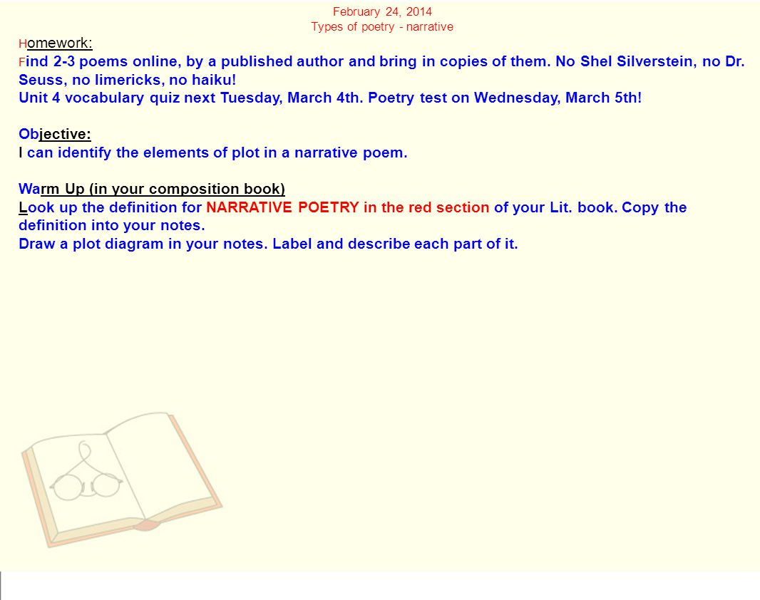 February 24, 2014 Types of poetry - narrative H omework: F ind 2-3 poems online, by a published author and bring in copies of them.