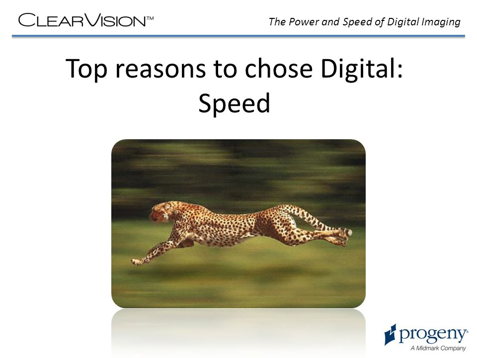 The Power and Speed of Digital Imaging Top reasons to chose Digital: Speed
