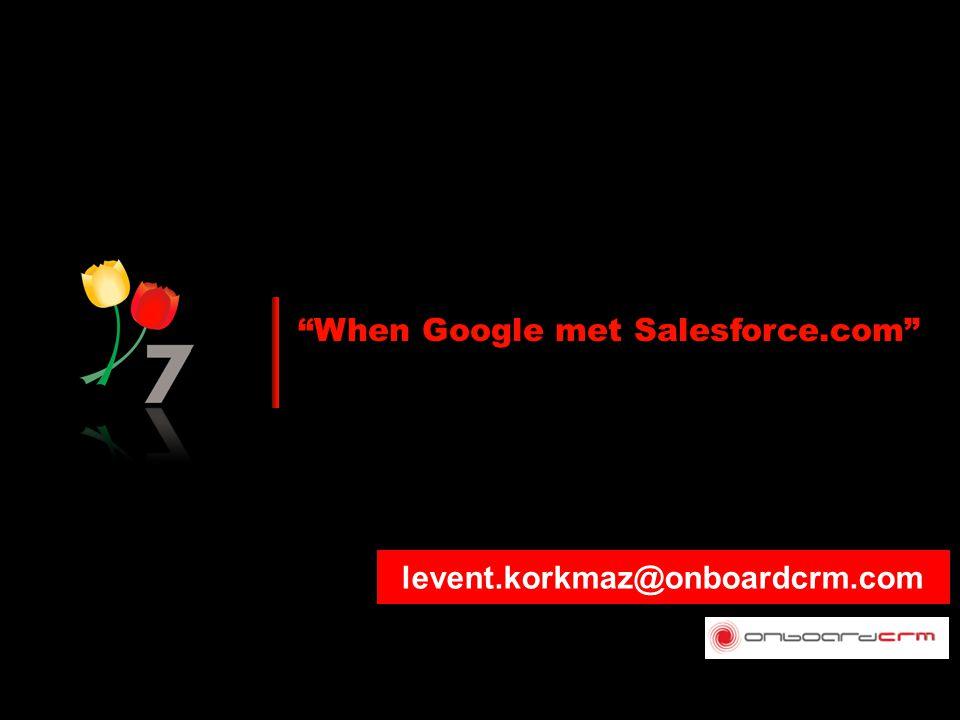 When Google met Salesforce.com levent.korkmaz@onboardcrm.com