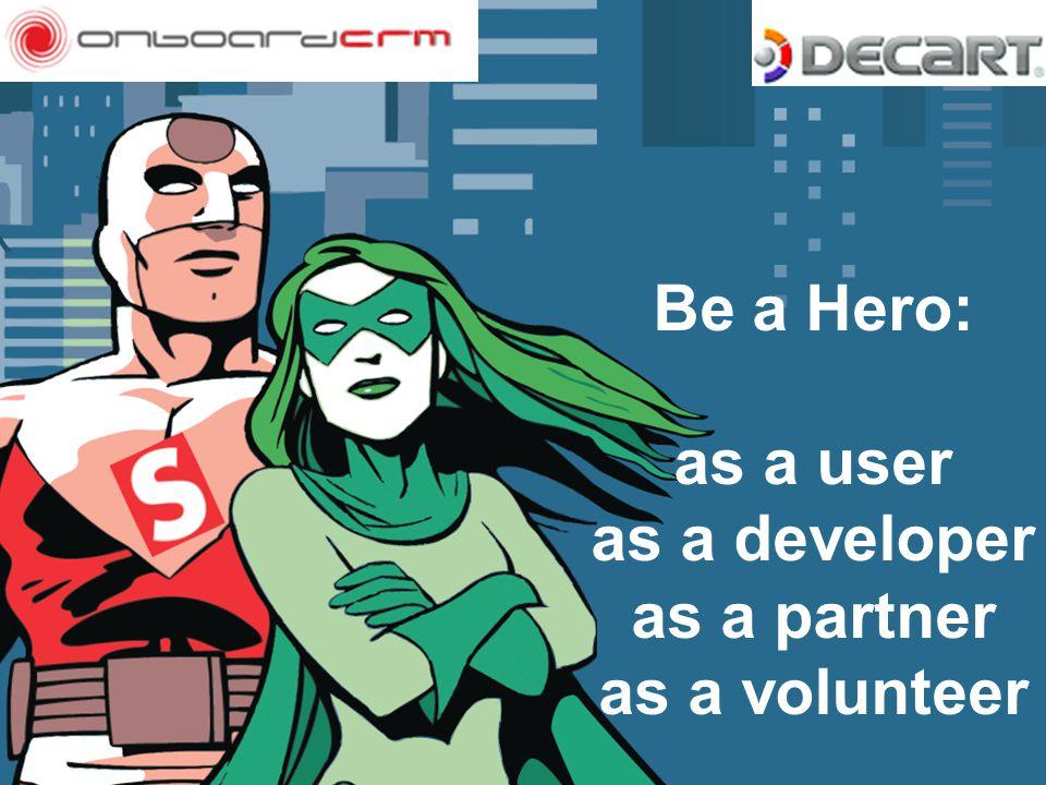 Be a Hero: as a user as a developer as a partner as a volunteer