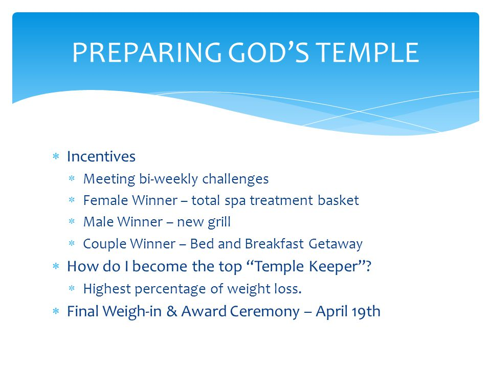  Incentives  Meeting bi-weekly challenges  Female Winner – total spa treatment basket  Male Winner – new grill  Couple Winner – Bed and Breakfast Getaway  How do I become the top Temple Keeper .