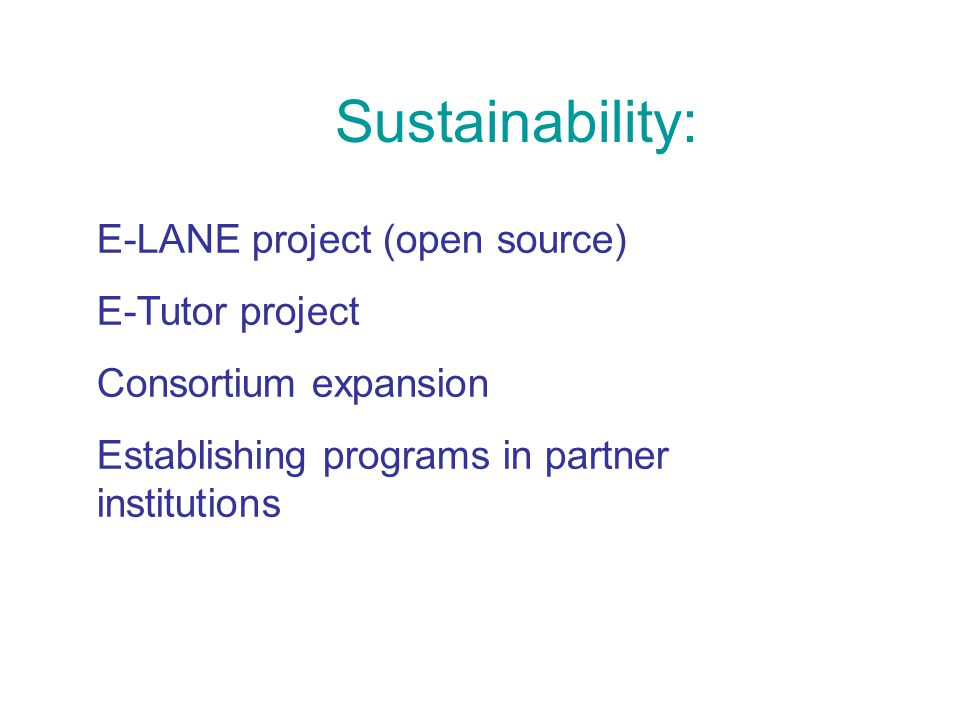 Sustainability: E-LANE project (open source) E-Tutor project Consortium expansion Establishing programs in partner institutions