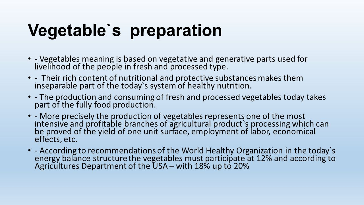 Vegetable`s preparation - Vegetables meaning is based on vegetative and generative parts used for livelihood of the people in fresh and processed type.