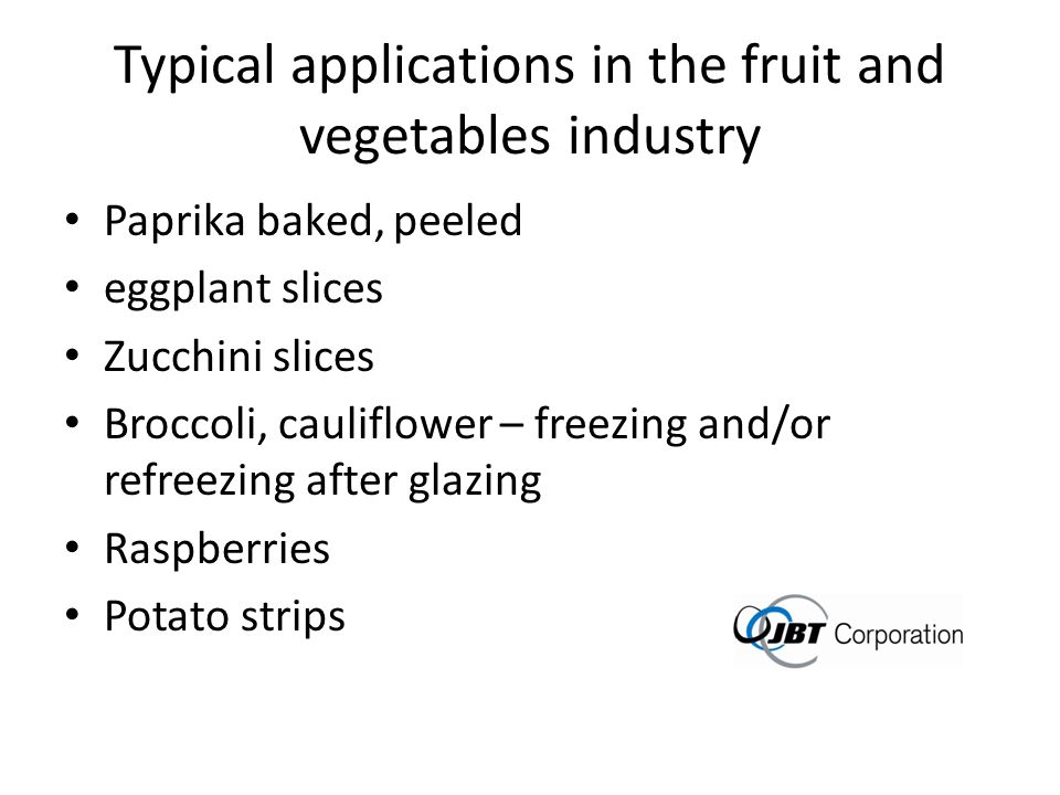Typical applications in the fruit and vegetables industry Paprika baked, peeled eggplant slices Zucchini slices Broccoli, cauliflower – freezing and/o