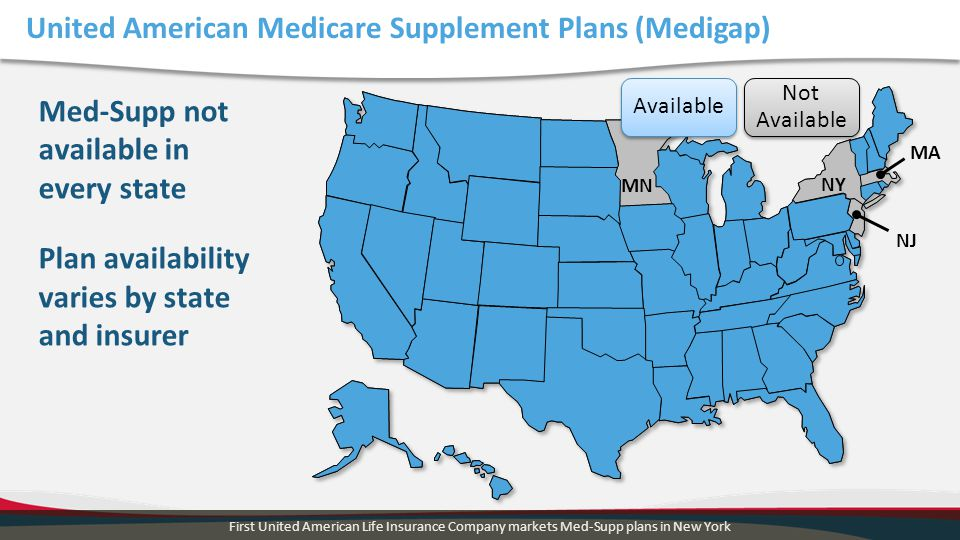 United American Medicare Supplement Plans (Medigap) Med-Supp not available in every state Plan availability varies by state and insurer First United A