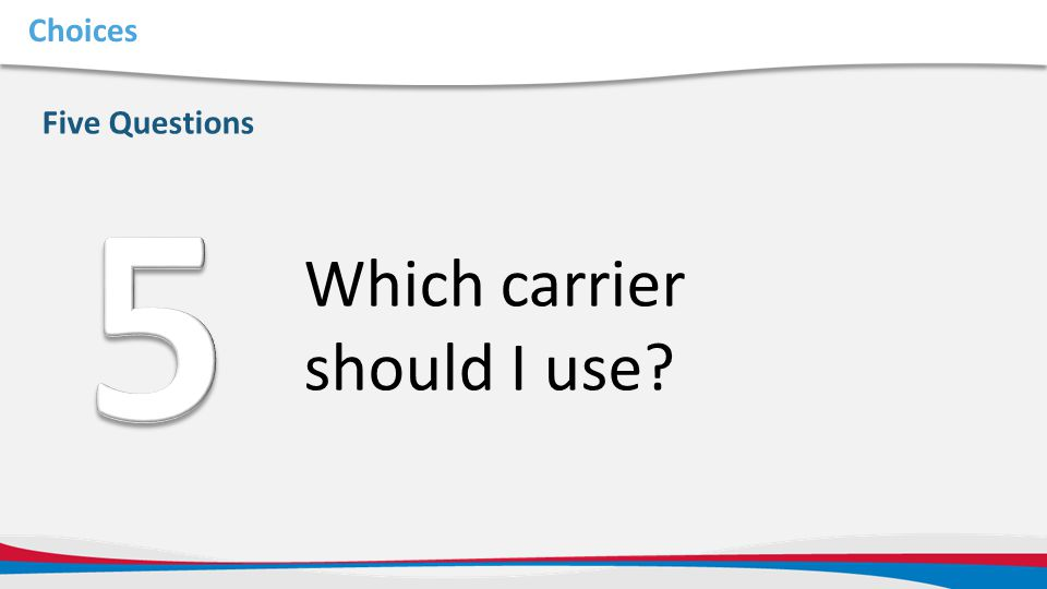 Choices Five Questions Which carrier should I use?