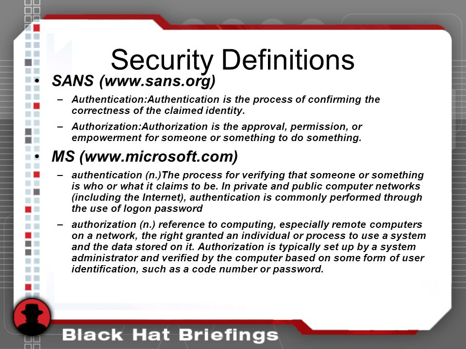 Security Definitions SANS (www.sans.org) –Authentication:Authentication is the process of confirming the correctness of the claimed identity.