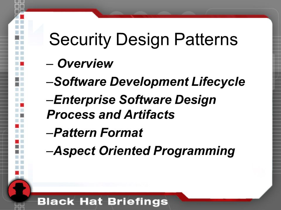 Security Design Patterns – Overview –Software Development Lifecycle –Enterprise Software Design Process and Artifacts –Pattern Format –Aspect Oriented