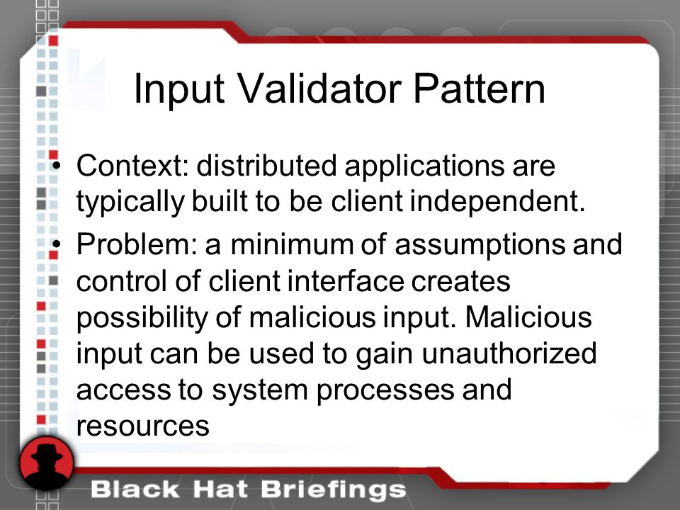 Input Validator Pattern Context: distributed applications are typically built to be client independent.