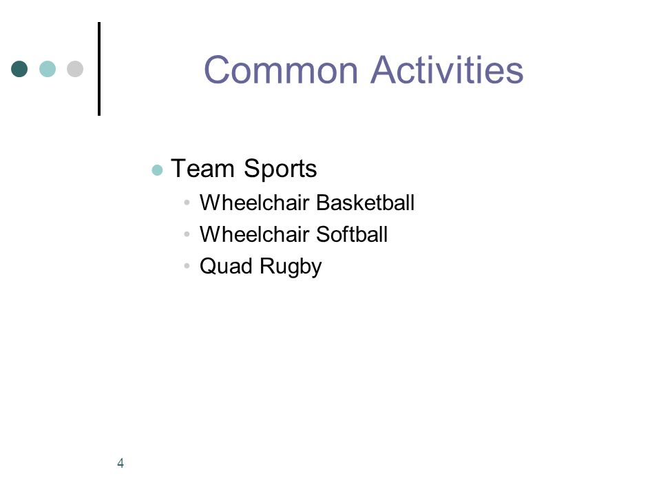 4 Common Activities Team Sports Wheelchair Basketball Wheelchair Softball Quad Rugby