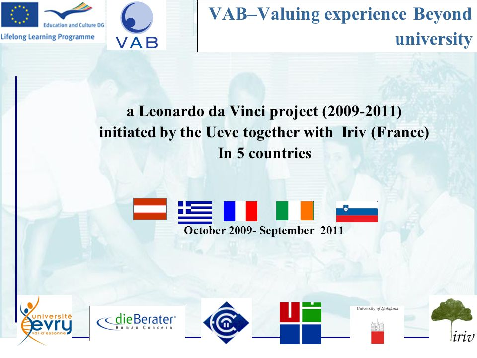 2 VAB–Valuing experience Beyond university a Leonardo da Vinci project (2009-2011) initiated by the Ueve together with Iriv (France) In 5 countries October 2009- September 2011