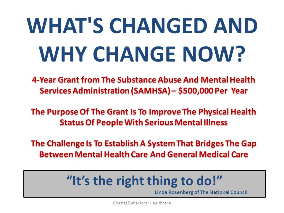 WHAT'S CHANGED AND WHY CHANGE NOW? 4-Year Grant from The Substance Abuse And Mental Health Services Administration (SAMHSA) – $500,000 Per Year The Pu
