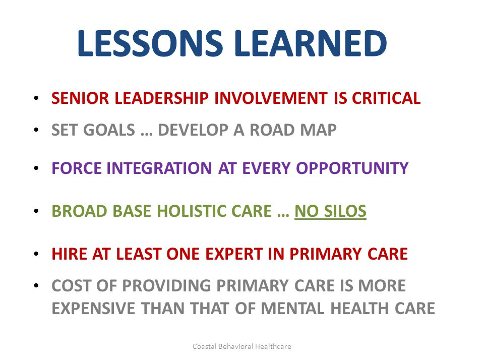SENIOR LEADERSHIP INVOLVEMENT IS CRITICAL SET GOALS … DEVELOP A ROAD MAP FORCE INTEGRATION AT EVERY OPPORTUNITY BROAD BASE HOLISTIC CARE … NO SILOS HI