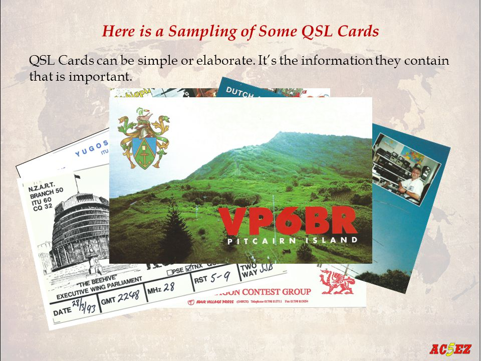 Here is a Sampling of Some QSL Cards QSL Cards can be simple or elaborate.