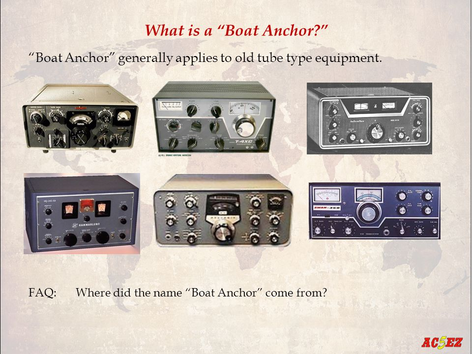 What is a Boat Anchor? Boat Anchor generally applies to old tube type equipment.