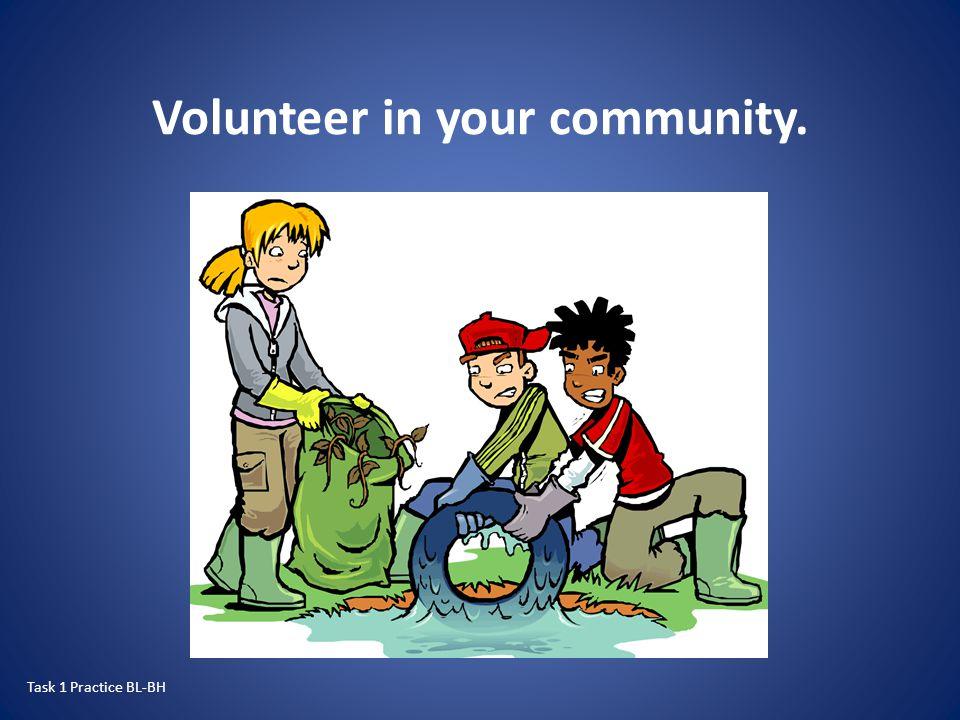 Volunteer in your community.
