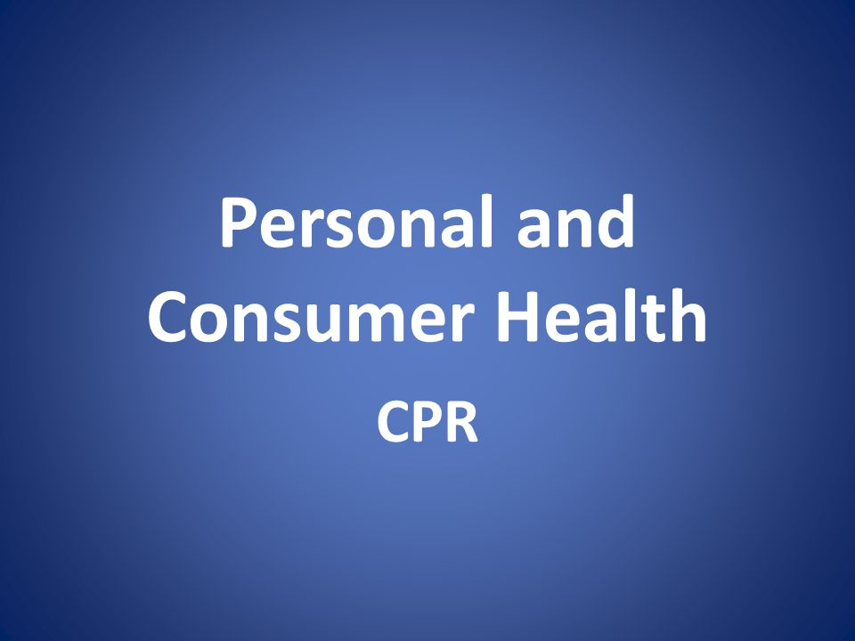Personal and Consumer Health CPR