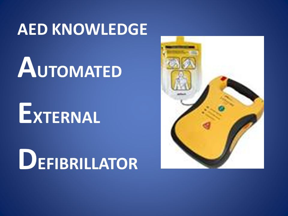 AED KNOWLEDGE A UTOMATED E XTERNAL D EFIBRILLATOR