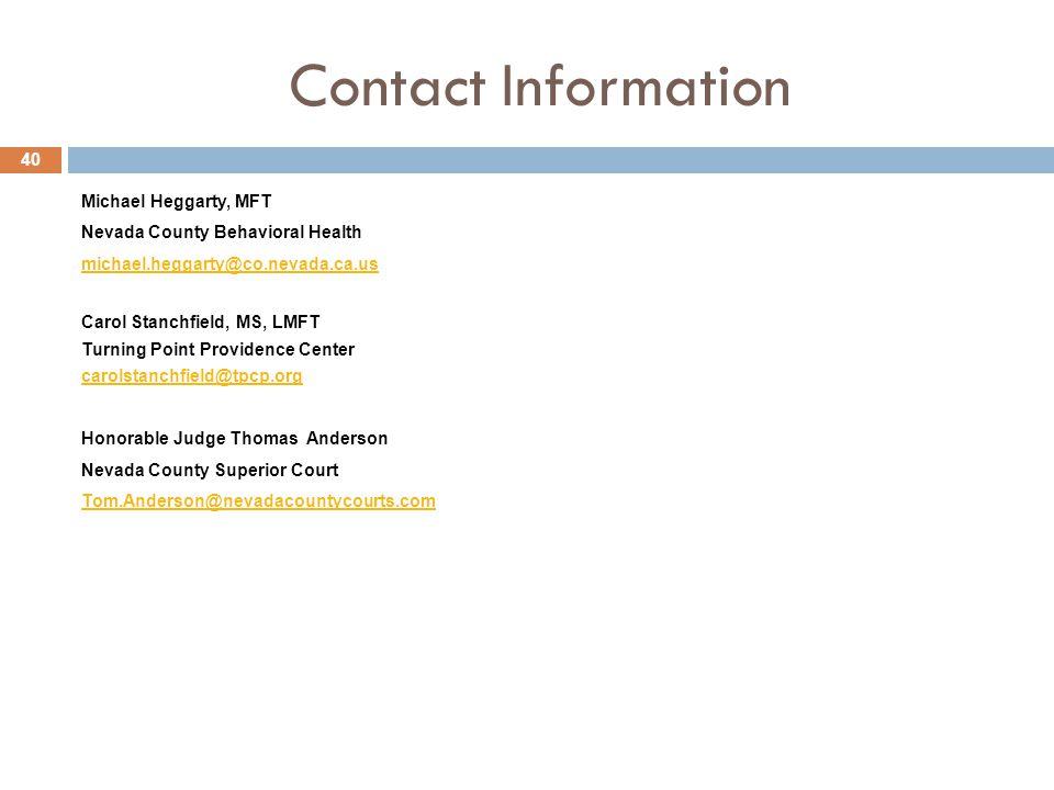 Contact Information 40 Michael Heggarty, MFT Nevada County Behavioral Health michael.heggarty@co.nevada.ca.us Carol Stanchfield, MS, LMFT Turning Poin